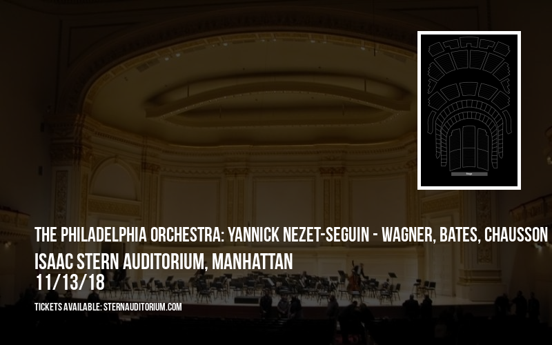 The Philadelphia Orchestra: Yannick Nezet-Seguin - Wagner, Bates, Chausson & Respighi at Isaac Stern Auditorium