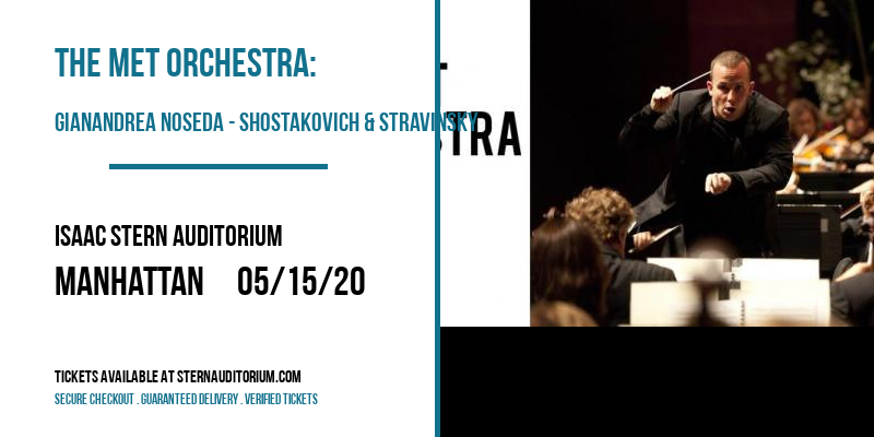 The Met Orchestra: Gianandrea Noseda - Shostakovich & Stravinsky at Isaac Stern Auditorium