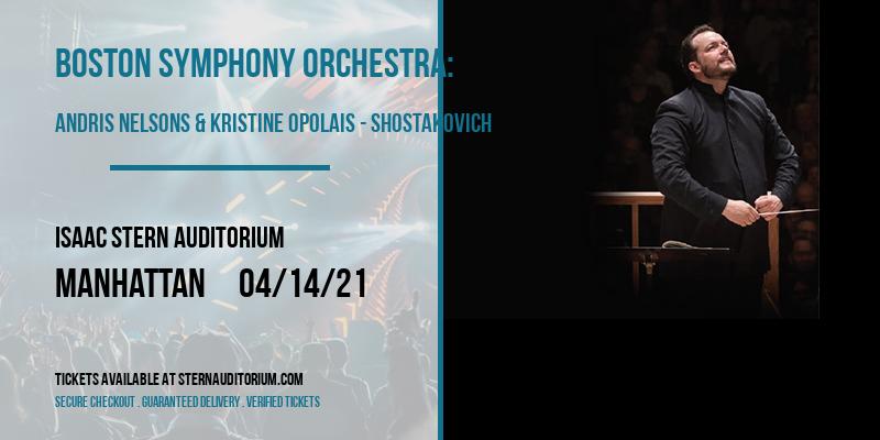 Boston Symphony Orchestra: Andris Nelsons & Kristine Opolais - Shostakovich at Isaac Stern Auditorium