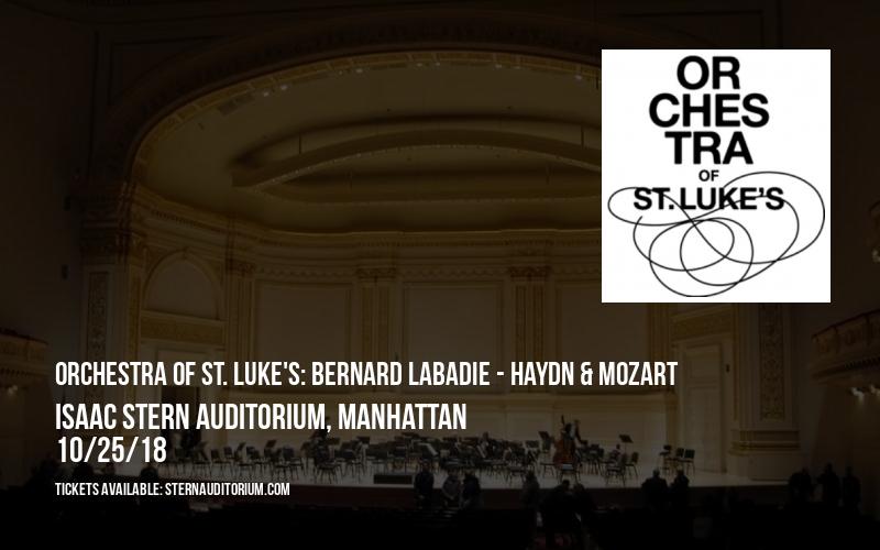 Orchestra Of St. Luke's: Bernard Labadie - Haydn & Mozart at Isaac Stern Auditorium