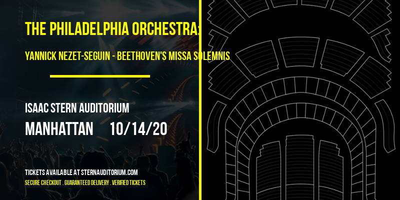 The Philadelphia Orchestra: Yannick Nezet-Seguin - Beethoven's Missa Solemnis at Isaac Stern Auditorium
